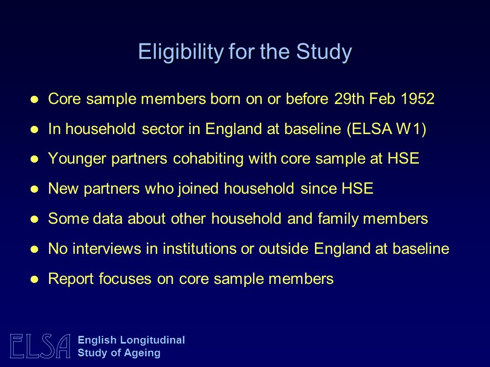 ELSA English Longitudinal Study of Ageing Eligibility for the Study Core sample members born on or before 29th Feb 1952 In household sector in England