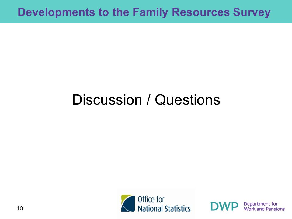 10 Developments to the Family Resources Survey Discussion / Questions