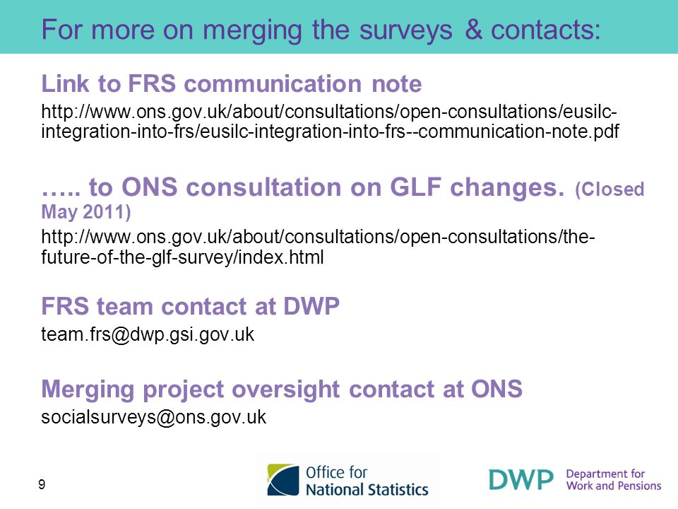 9 For more on merging the surveys & contacts: Link to FRS communication note http://www.ons.gov.uk/about/consultations/open-consultations/eusilc- inte