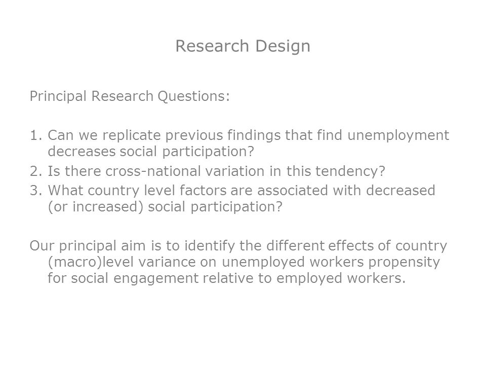 Research Design Principal Research Questions: 1.Can we replicate previous findings that find unemployment decreases social participation? 2.Is there c