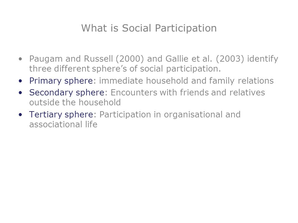 What is Social Participation Paugam and Russell (2000) and Gallie et al. (2003) identify three different spheres of social participation. Primary sphe