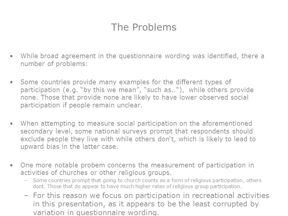 The Problems While broad agreement in the questionnaire wording was identified, there a number of problems: Some countries provide many examples for t