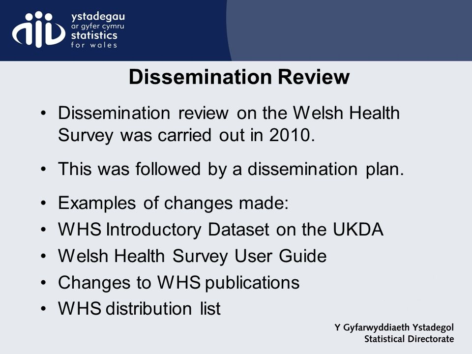 Dissemination review on the Welsh Health Survey was carried out in 2010.