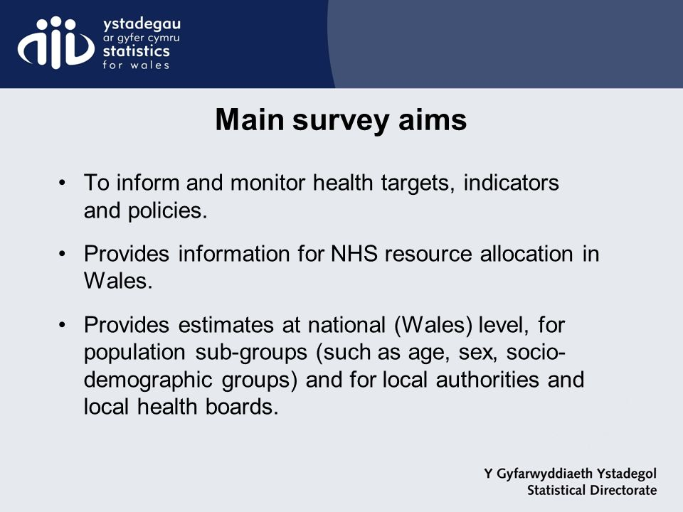 Main survey aims To inform and monitor health targets, indicators and policies.