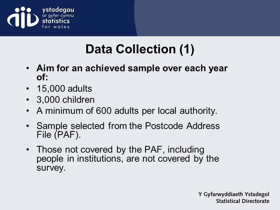 Data Collection (1) Aim for an achieved sample over each year of: 15,000 adults 3,000 children A minimum of 600 adults per local authority. Sample sel