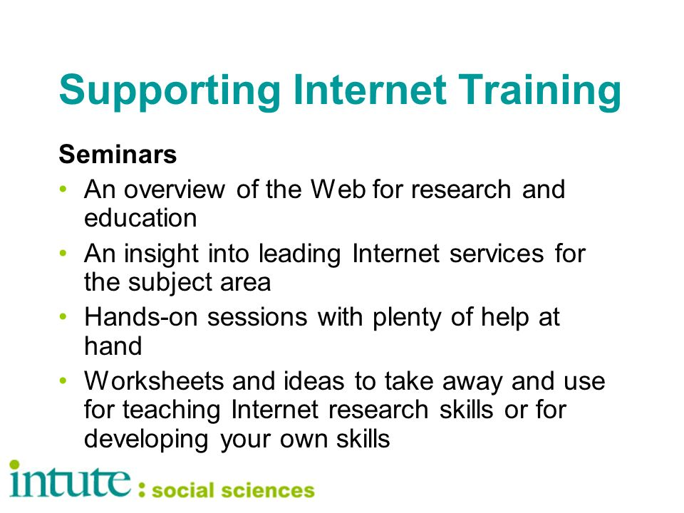 Supporting Internet Training Seminars An overview of the Web for research and education An insight into leading Internet services for the subject area