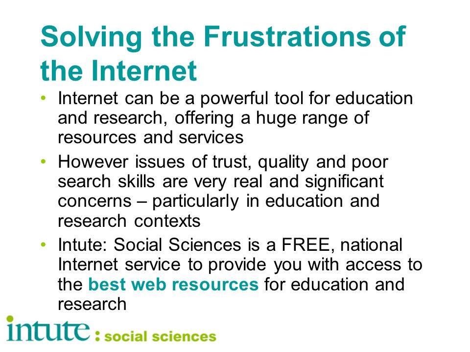 Solving the Frustrations of the Internet Internet can be a powerful tool for education and research, offering a huge range of resources and services H