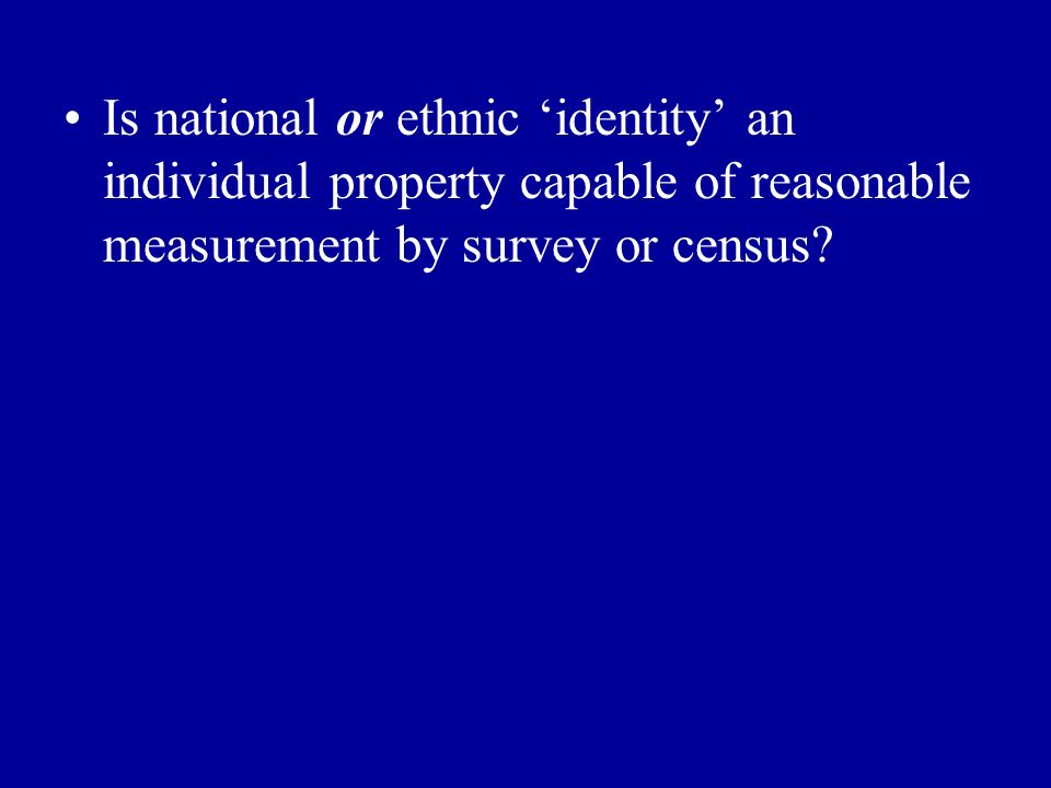 Is national or ethnic identity an individual property capable of reasonable measurement by survey or census