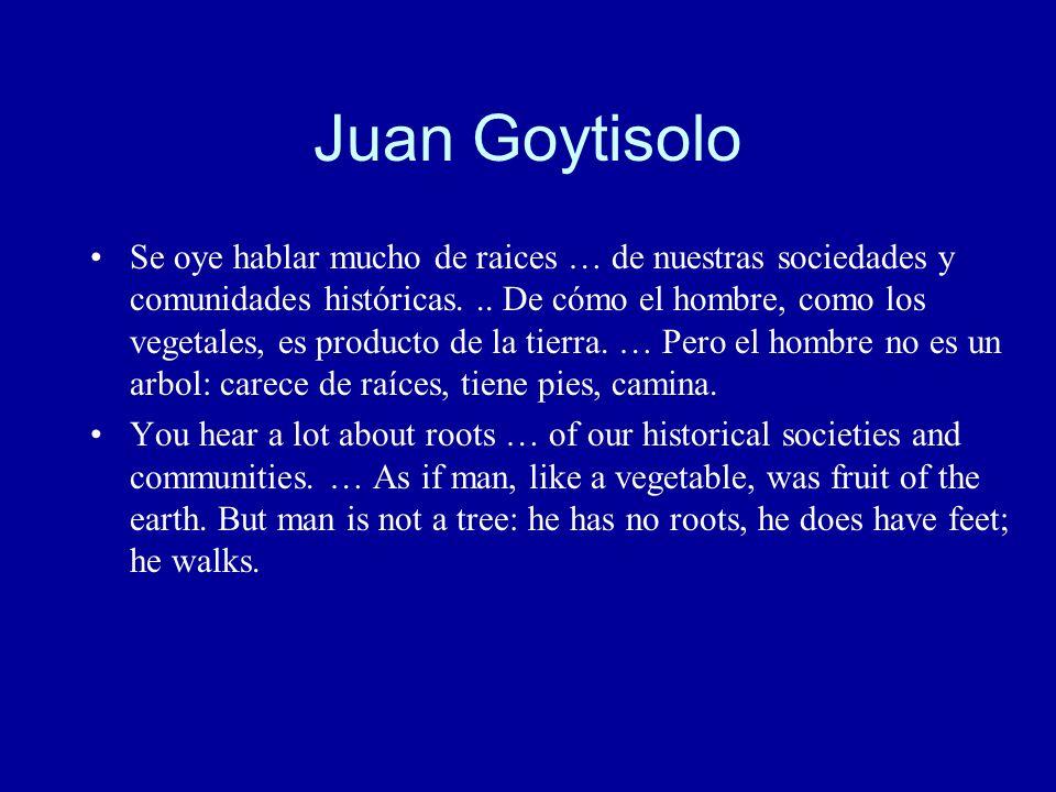 Juan Goytisolo Se oye hablar mucho de raices … de nuestras sociedades y comunidades históricas...
