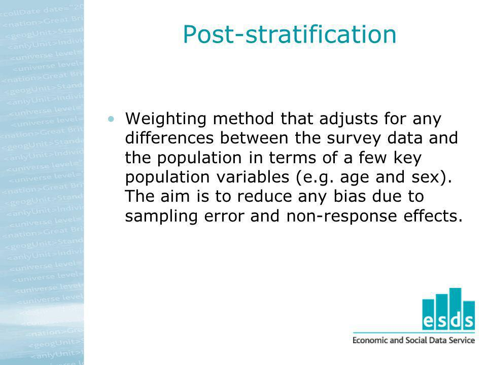 Post-stratification Weighting method that adjusts for any differences between the survey data and the population in terms of a few key population vari