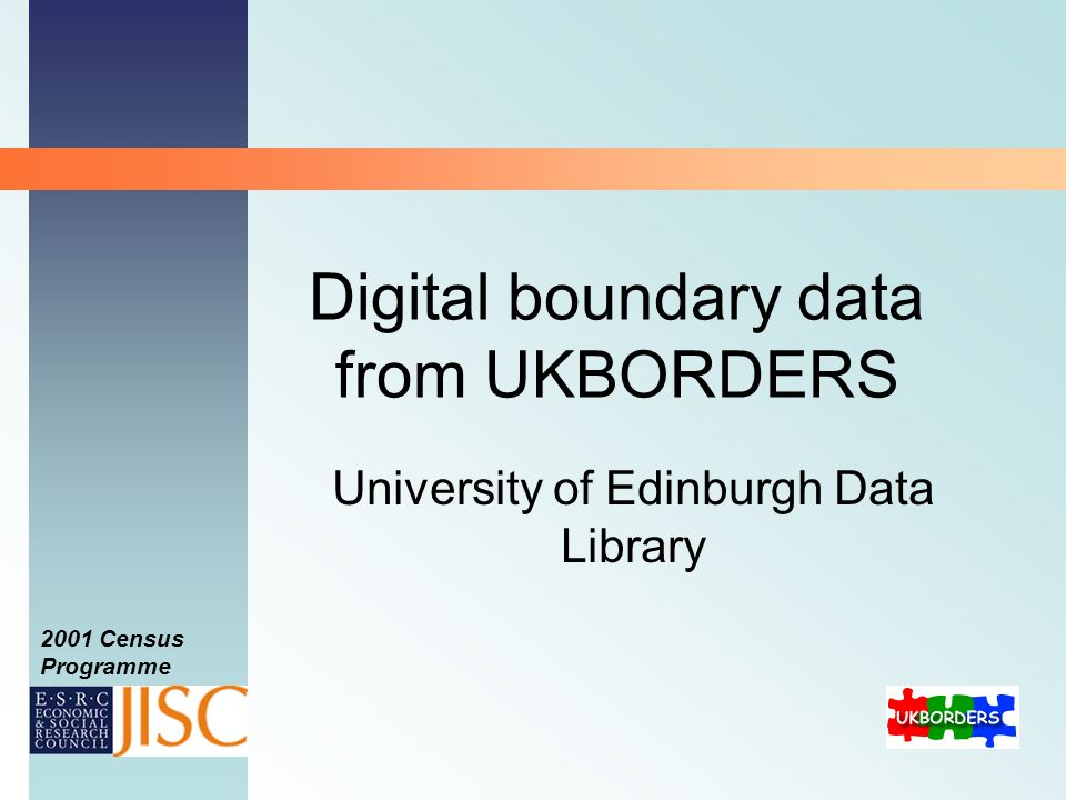 2001 Census Programme Digital boundary data from UKBORDERS University of Edinburgh Data Library