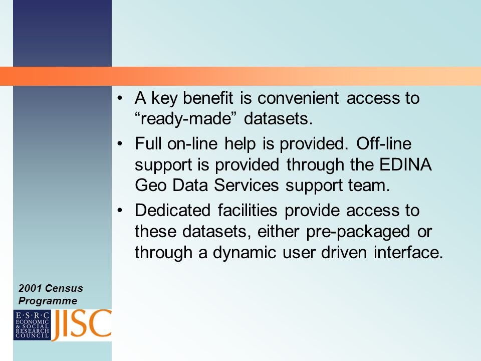 2001 Census Programme A key benefit is convenient access to ready-made datasets.