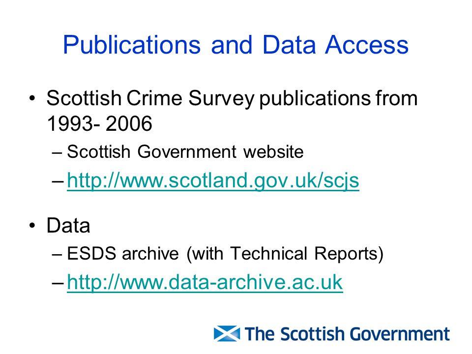 Publications and Data Access Scottish Crime Survey publications from 1993- 2006 –Scottish Government website –http://www.scotland.gov.uk/scjshttp://ww