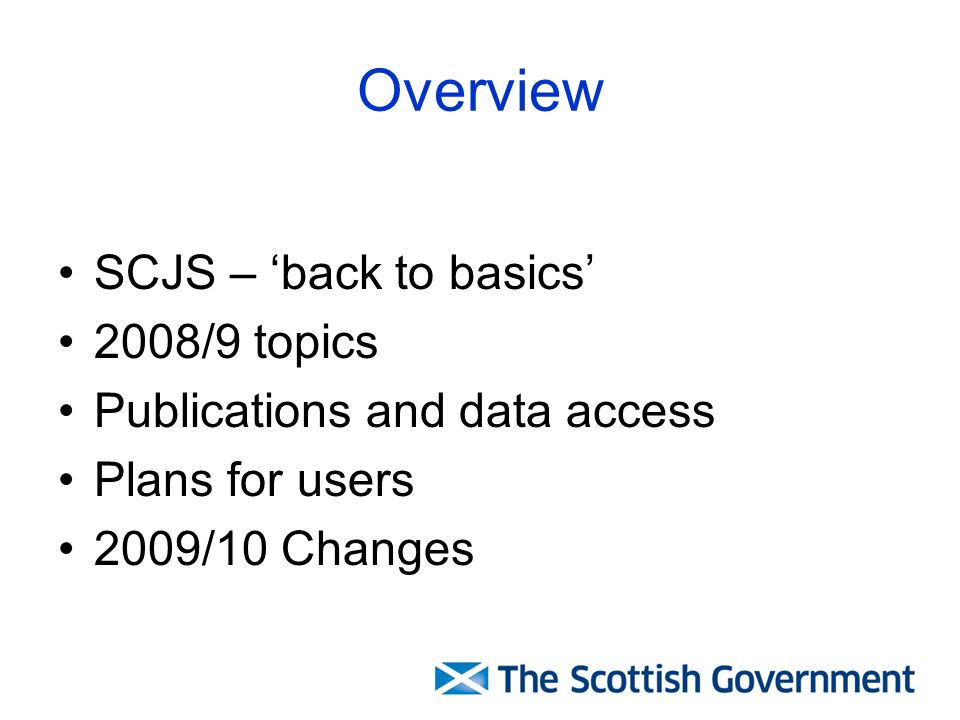 Overview SCJS – back to basics 2008/9 topics Publications and data access Plans for users 2009/10 Changes
