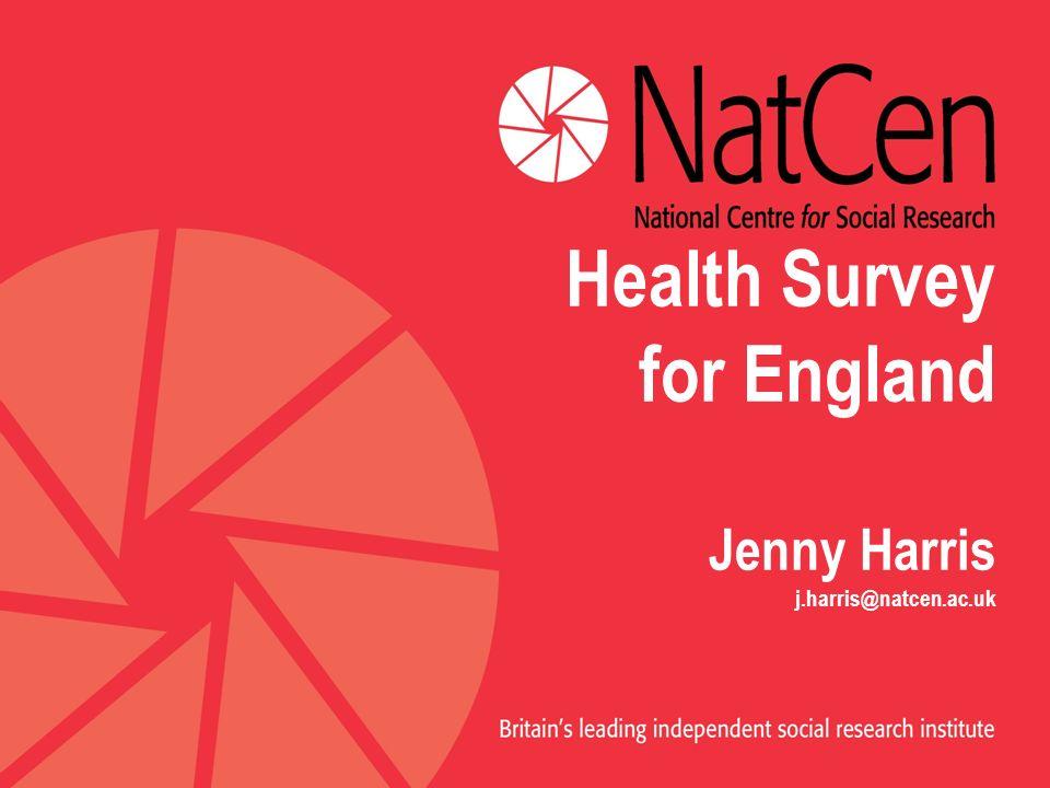 Health Survey for England Jenny Harris j.harris@natcen.ac.uk