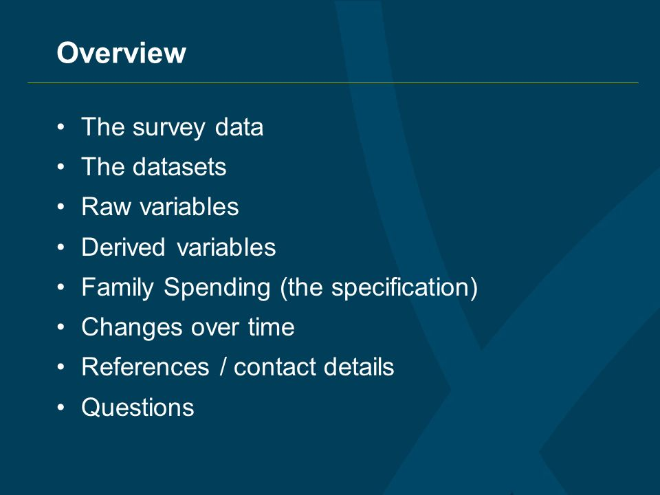 Overview The survey data The datasets Raw variables Derived variables Family Spending (the specification) Changes over time References / contact details Questions