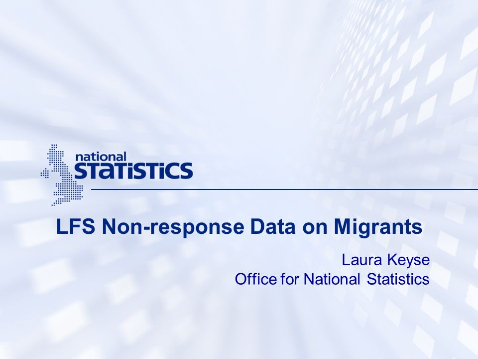 LFS Non-response Data on Migrants Laura Keyse Office for National Statistics