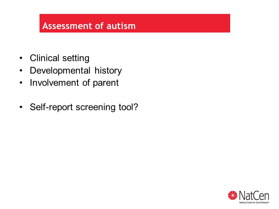 4) A disorder that, although its presentation may change and moderate with age, has a childhood onset and is life-long Clinical setting Developmental history Involvement of parent Self-report screening tool.