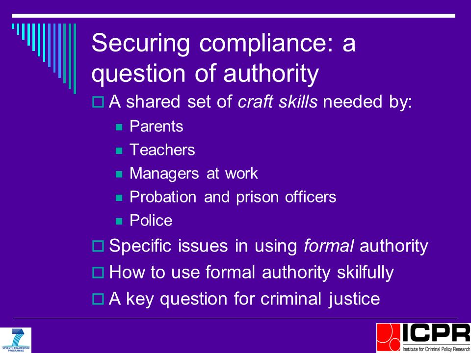 Securing compliance: a question of authority A shared set of craft skills needed by: Parents Teachers Managers at work Probation and prison officers P