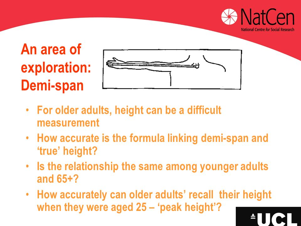 An area of exploration: Demi-span For older adults, height can be a difficult measurement How accurate is the formula linking demi-span and true heigh
