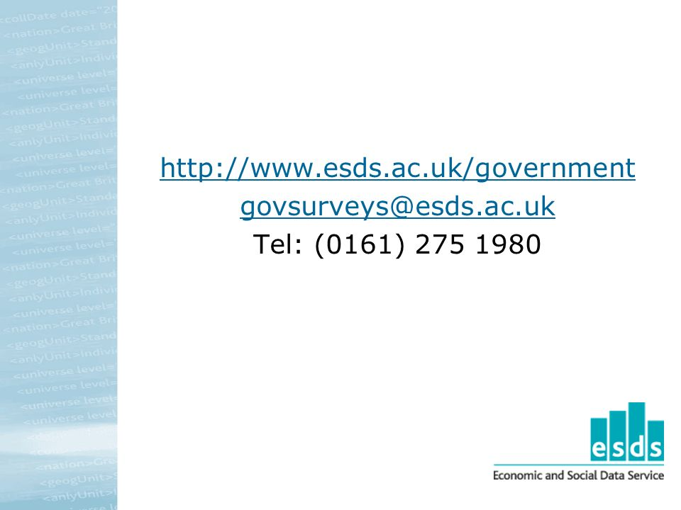 http://www.esds.ac.uk/government govsurveys@esds.ac.uk Tel: (0161) 275 1980