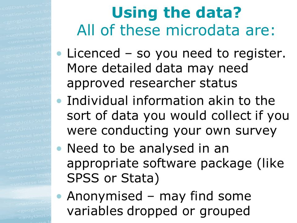 Using the data.All of these microdata are: Licenced – so you need to register.