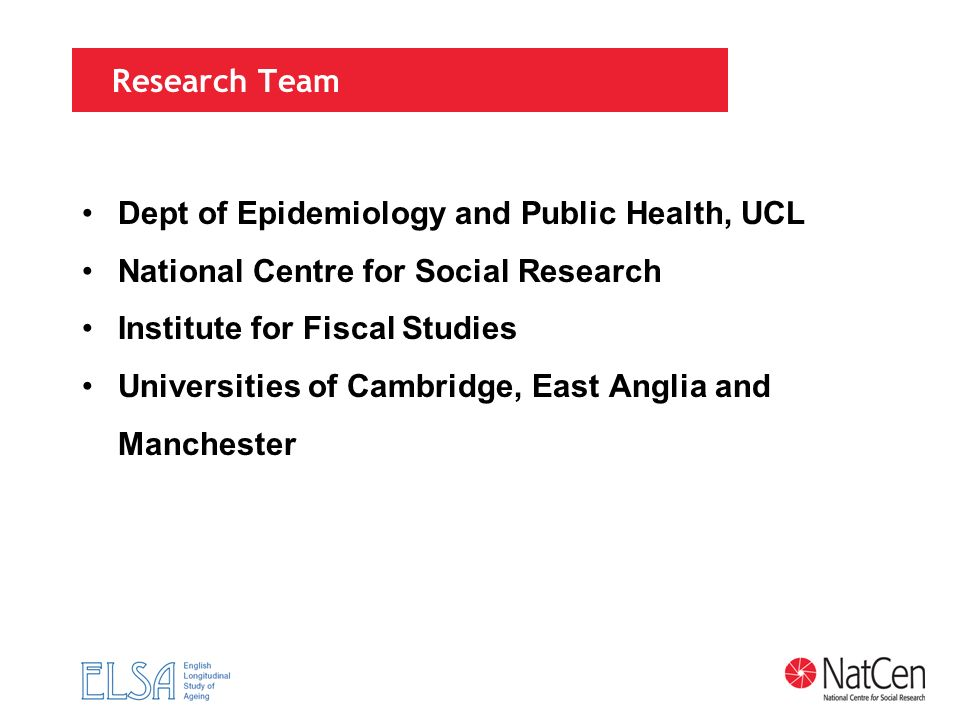 Research Team Dept of Epidemiology and Public Health, UCL National Centre for Social Research Institute for Fiscal Studies Universities of Cambridge,