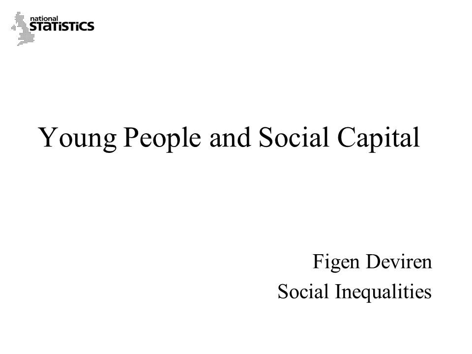 Young People and Social Capital Figen Deviren Social Inequalities