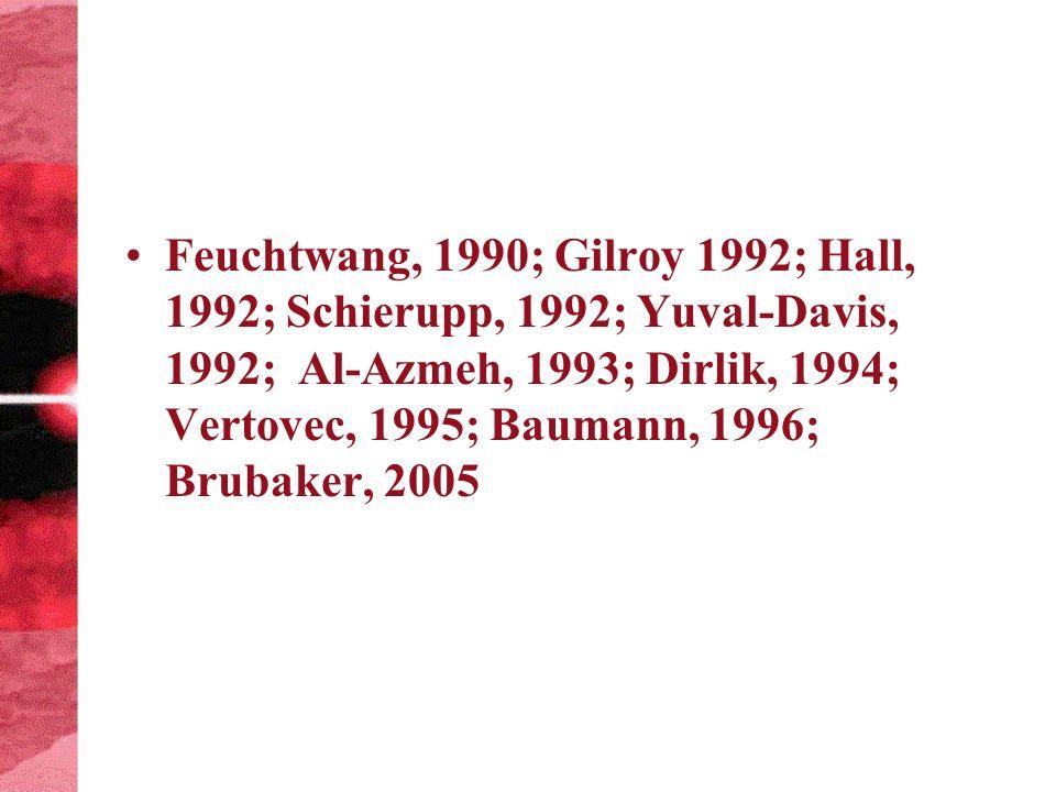 Feuchtwang, 1990; Gilroy 1992; Hall, 1992; Schierupp, 1992; Yuval-Davis, 1992; Al-Azmeh, 1993; Dirlik, 1994; Vertovec, 1995; Baumann, 1996; Brubaker, 2005