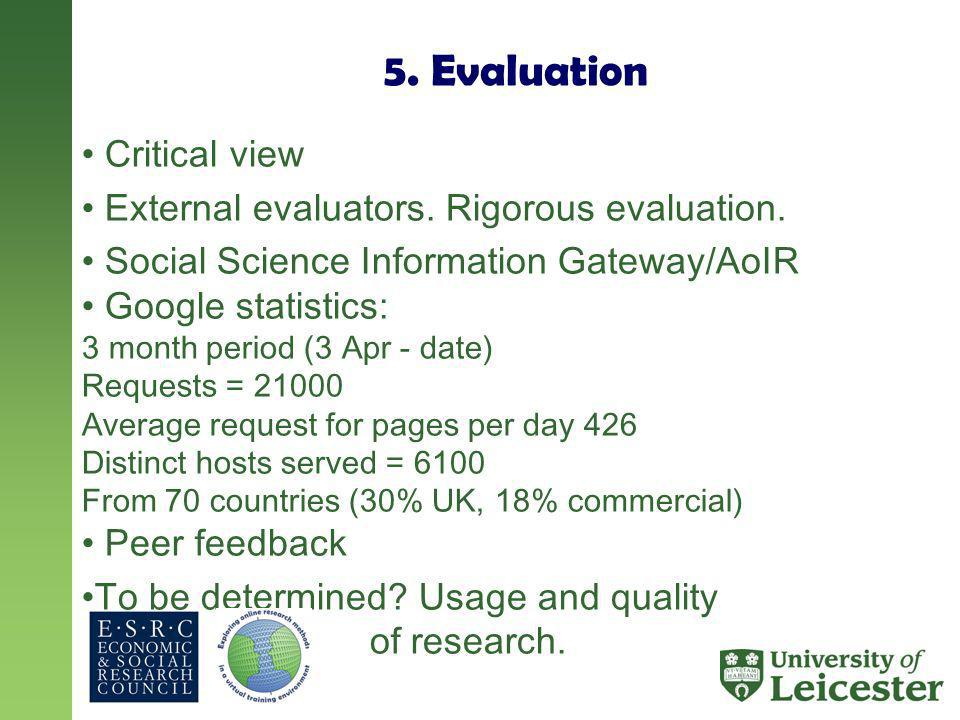 5. Evaluation Critical view External evaluators. Rigorous evaluation.