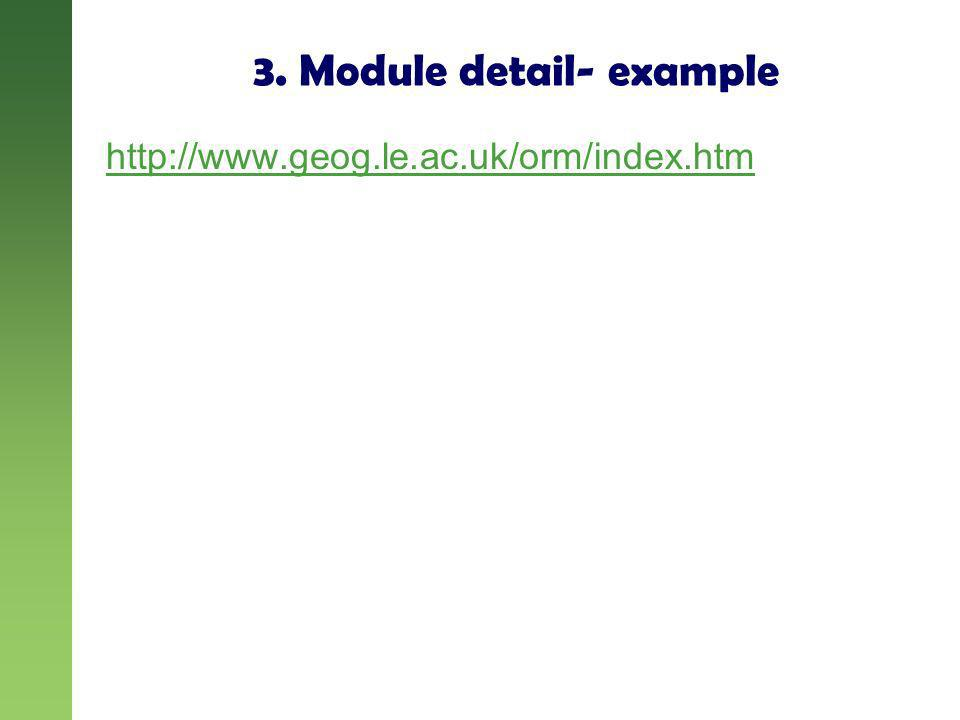 3. Module detail- example http://www.geog.le.ac.uk/orm/index.htm