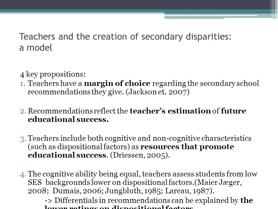 Teachers and the creation of secondary disparities: a model 4 key propositions: 1.Teachers have a margin of choice regarding the secondary school recommendations they give.