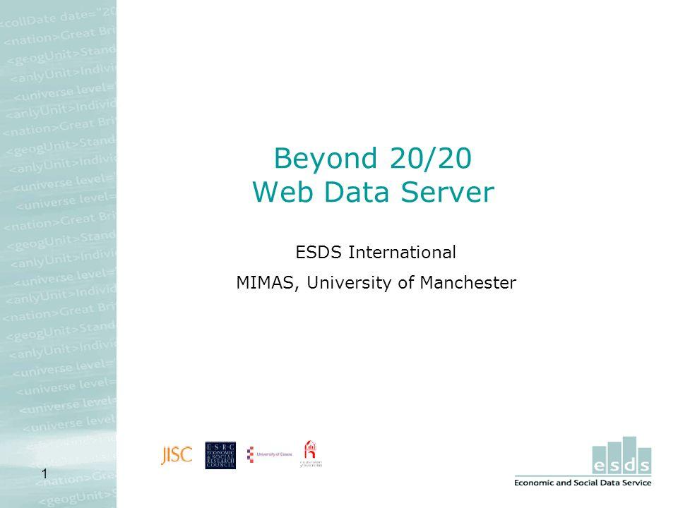 1 Beyond 20/20 Web Data Server ESDS International MIMAS, University of Manchester