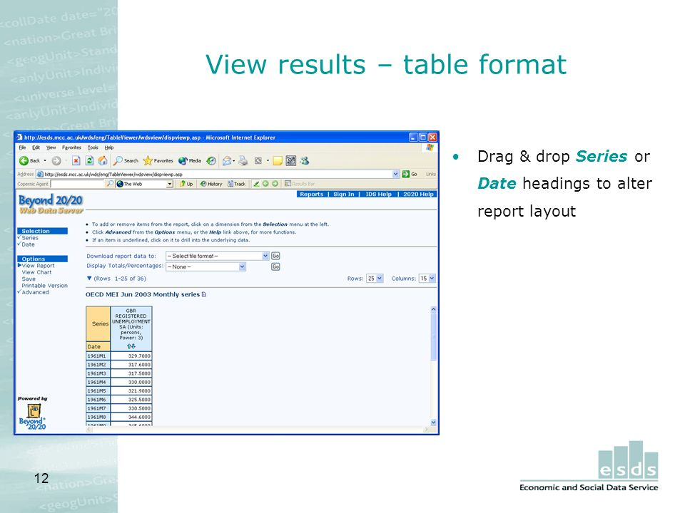 12 View results – table format Drag & drop Series or Date headings to alter report layout