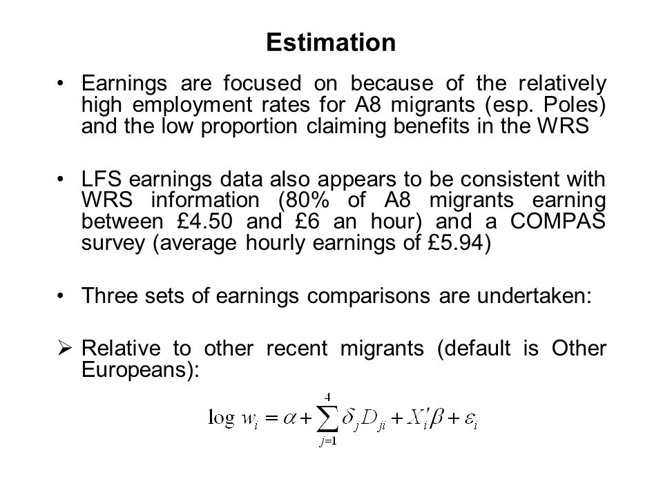 Estimation Earnings are focused on because of the relatively high employment rates for A8 migrants (esp.