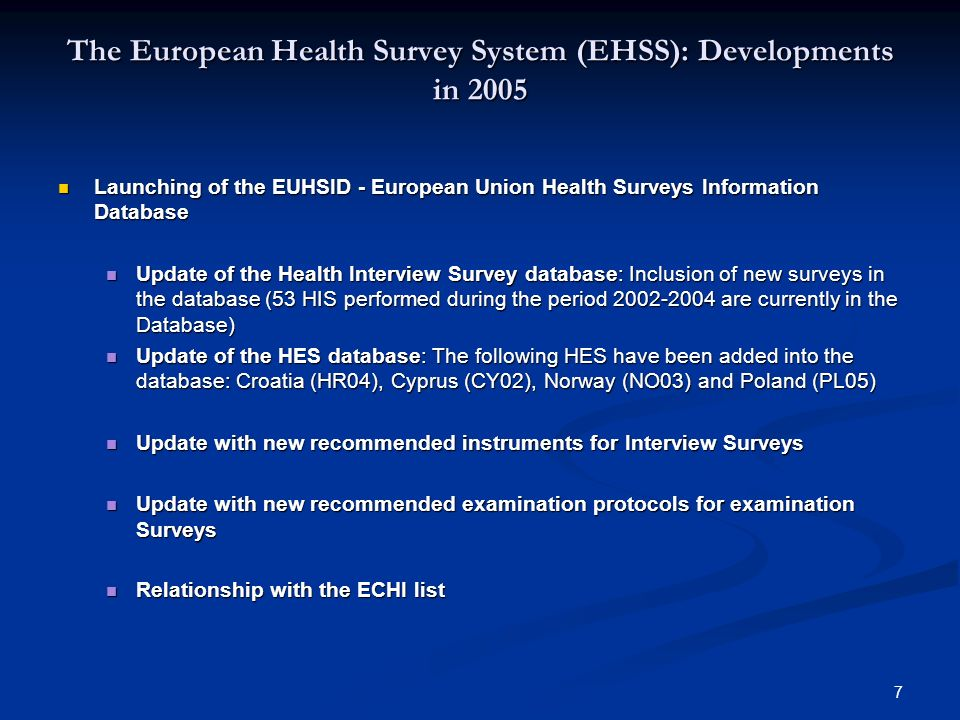 7 The European Health Survey System (EHSS): Developments in 2005 Launching of the EUHSID - European Union Health Surveys Information Database Launchin