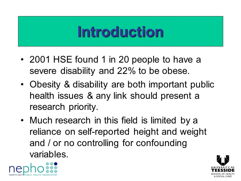 2001 HSE found 1 in 20 people to have a severe disability and 22% to be obese.