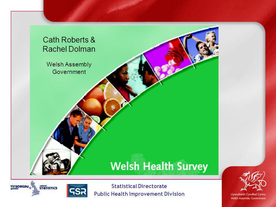 Statistical Directorate Public Health Improvement Division Cath Roberts & Rachel Dolman Welsh Assembly Government