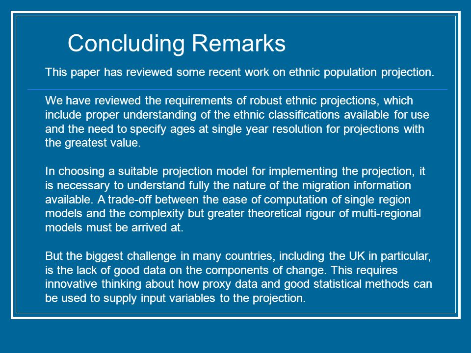 Concluding Remarks This paper has reviewed some recent work on ethnic population projection.