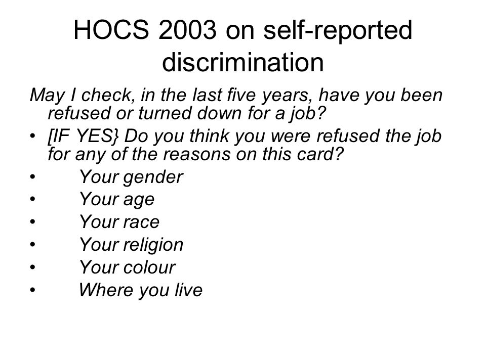 HOCS 2003 on self-reported discrimination May I check, in the last five years, have you been refused or turned down for a job.