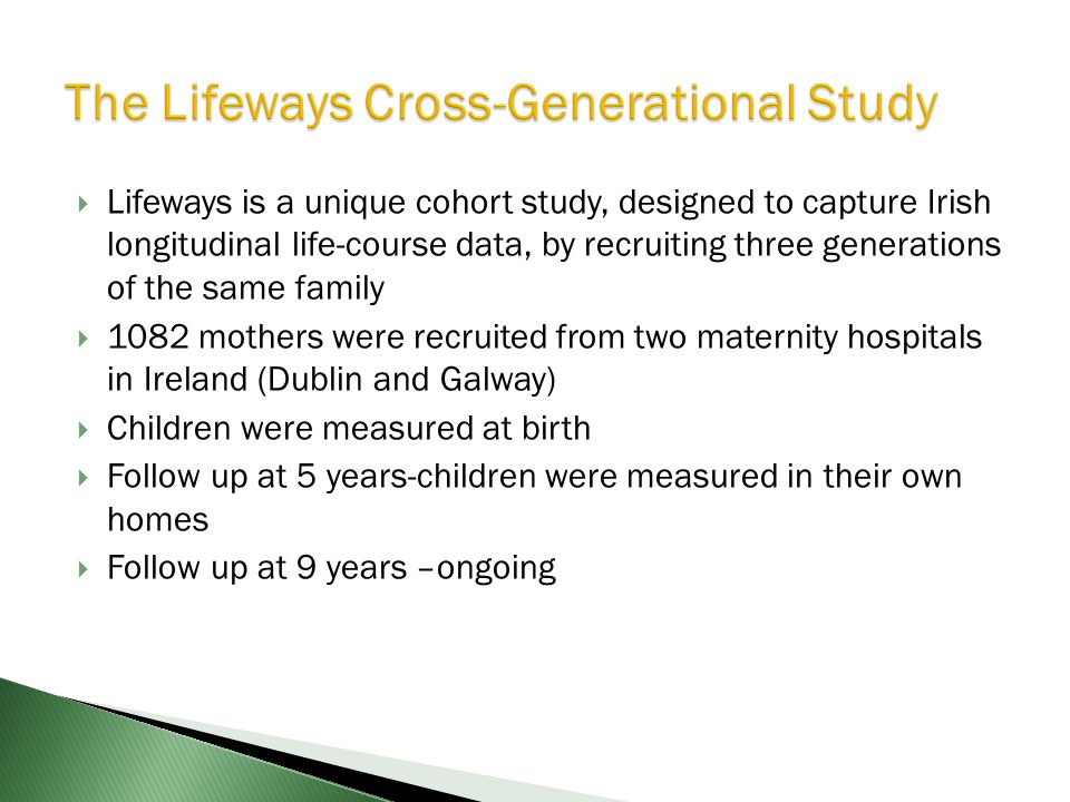 Lifeways is a unique cohort study, designed to capture Irish longitudinal life-course data, by recruiting three generations of the same family 1082 mo