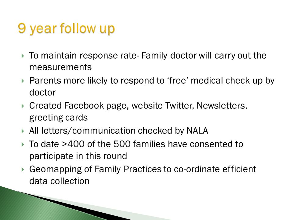 To maintain response rate- Family doctor will carry out the measurements Parents more likely to respond to free medical check up by doctor Created Fac