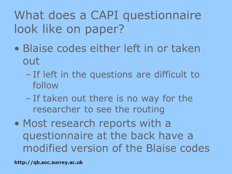 http://qb.soc.surrey.ac.uk What does a CAPI questionnaire look like on paper.
