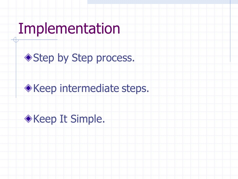 Implementation Step by Step process. Keep intermediate steps. Keep It Simple.