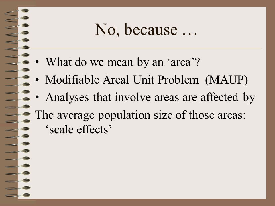 No, because … Once we choose a particular scale, they are also affected by the way in which those areas are defined.