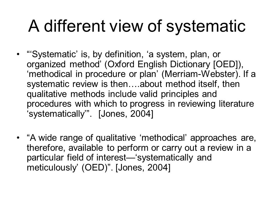 A different view of systematic Systematic is, by definition, a system, plan, or organized method (Oxford English Dictionary [OED]), methodical in proc