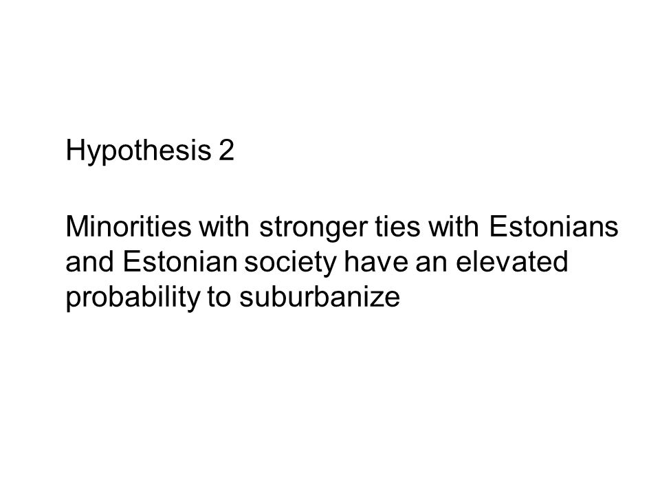 Hypothesis 2 Minorities with stronger ties with Estonians and Estonian society have an elevated probability to suburbanize