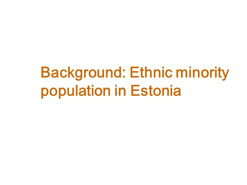 Background: Ethnic minority population in Estonia