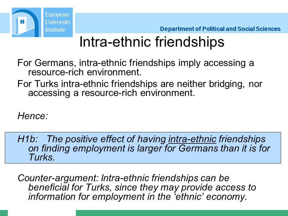 Department of Political and Social Sciences Intra-ethnic friendships For Germans, intra-ethnic friendships imply accessing a resource-rich environment.
