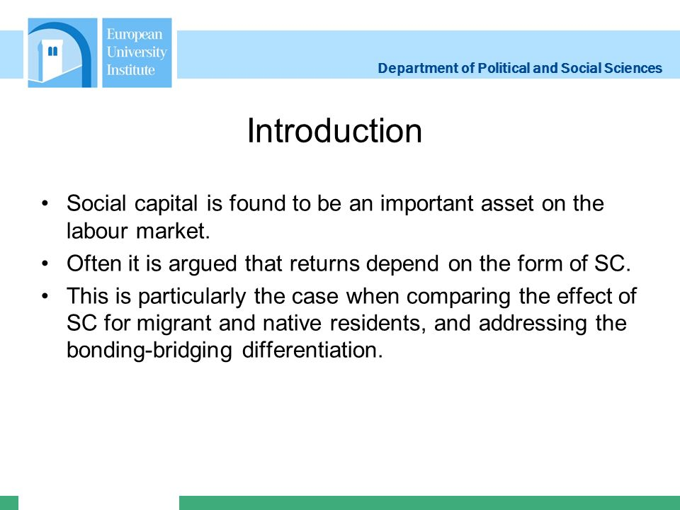 Department of Political and Social Sciences Introduction Social capital is found to be an important asset on the labour market.